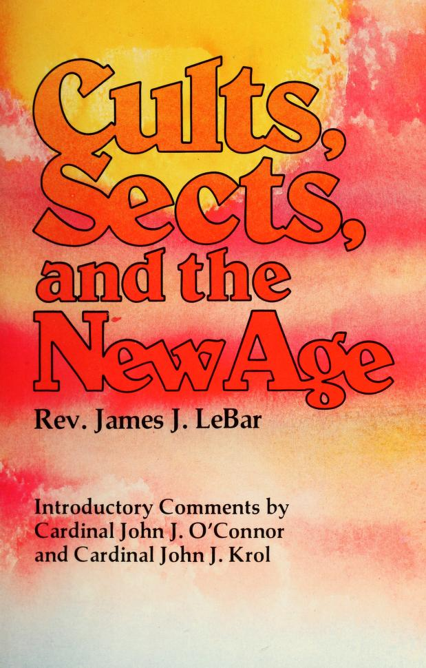 Cults, sects, and the new age by James J. LeBar